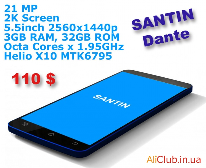 Phones and accessories: Review SANTIN Dante is 21 megapixel, 5.5 2K screen, 8 cores Helio X10, 3Gb RAM smartphone for$ 110